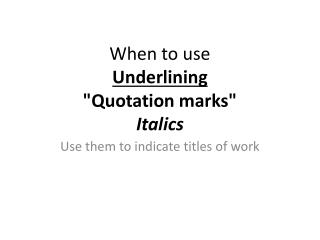 "When to use Underlining ""Quotation marks"" Italics"