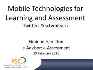 Mobile Technologies for Learning and Assessment Twitter: # rsctvmlearn