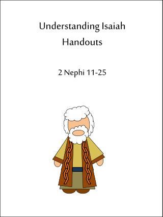 Understanding Isaiah  Handouts 2 Nephi 11-25