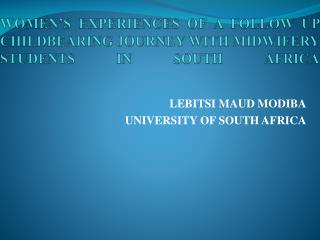 WOMEN'S EXPERIENCES OF A FOLLOW UP CHILDBEARING JOURNEY WITH MIDWIFERY STUDENTS IN SOUTH AFRICA