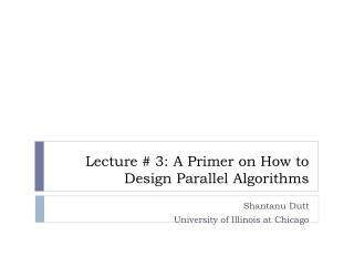 Lecture #  3: A Primer on How to Design Parallel Algorithms