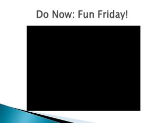 Do Now: Fun Friday!