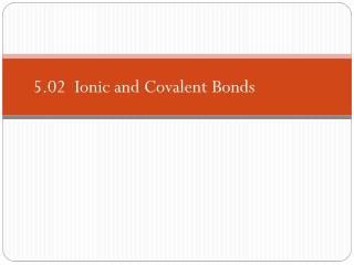 5.02  Ionic and Covalent Bonds