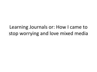 Learning Journals or: How I came to stop worrying and love mixed media