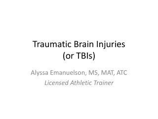 Traumatic Brain Injuries  (or TBIs)