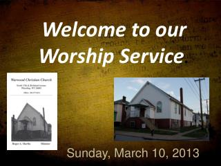 Welcome to  our Worship  Service .