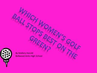 Which Women's Golf Ball Stops Best on the green?