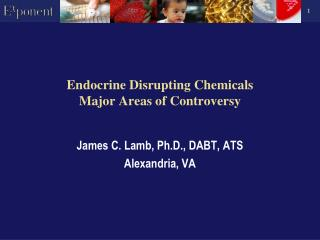 Endocrine Disrupting Chemicals Major Areas of Controversy