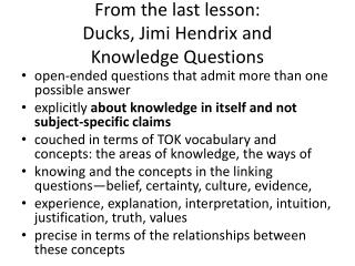 From the last lesson:  Ducks,  Jimi  Hendrix and  Knowledge Questions