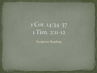 1 Cor. 14:34-37 1 Tim. 2:11-12