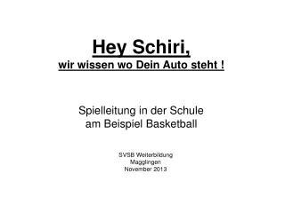 Hey Schiri,  wir wissen wo Dein Auto steht !