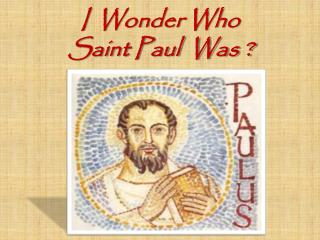 I  Wonder Who  Saint Paul  Was ?