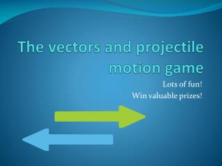 The vectors and projectile motion game