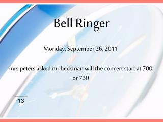 Monday, September  26, 2011 mrs  peters asked  mr beckman  will the concert start at 700 or 730