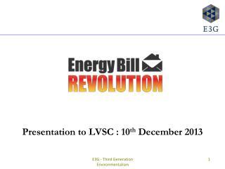 Presentation to  LVSC  : 10 th December 2013