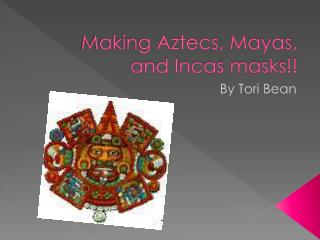 Making Aztecs, Mayas, and Incas masks!!