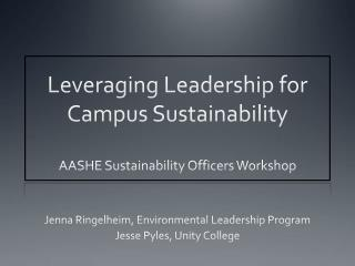 Leveraging Leadership for Campus Sustainability AASHE Sustainability Officers Workshop