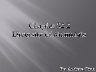 Chapter 32-2  Diversity of Mammals