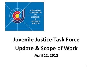 Juvenile Justice Task Force Update & Scope of Work   April 12, 2013