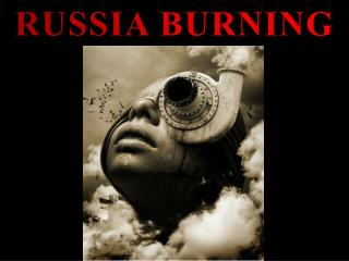 RUSSIA BURNING