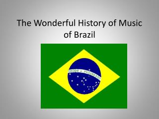 The Wonderful History of Music of Brazil