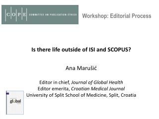 Is there  life  outside  of ISI  and  SCOPUS? Ana Marušić