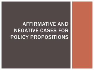 Affirmative and negative cases for policy propositions