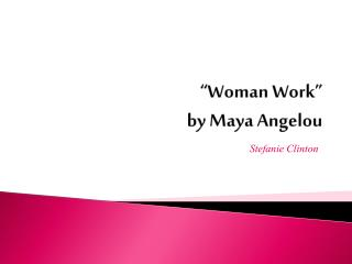 """Woman Work"" by Maya Angelou"