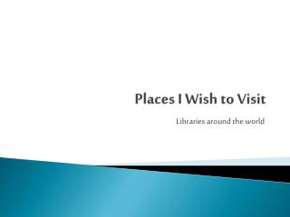 Places I Wish to Visit