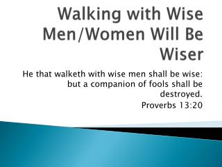 Walking with Wise Men/Women  W ill  B e  W iser