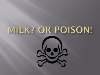 Milk? Or poison!