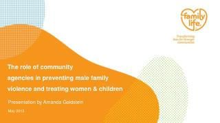 The role of community  agencies in preventing male family  violence and treating women & children