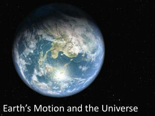 Earth's  Motion and the Universe