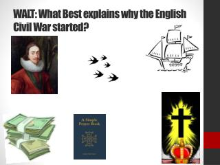 WALT: What  Best explains why the English Civil War started?
