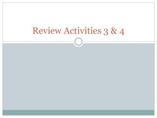 Review Activities 3 & 4