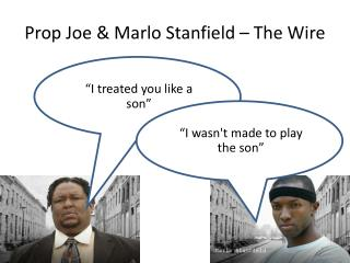 Prop Joe &  Marlo Stanfield  – The Wire