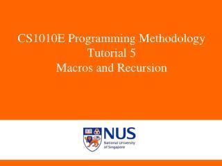 CS1010E Programming Methodology Tutorial  5 Macros and  Recursion
