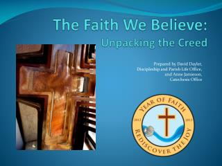 The Faith We Believe : Unpacking the Creed