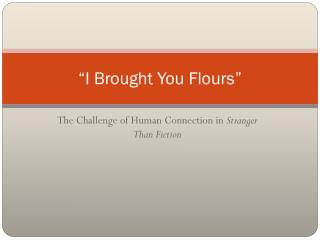 �I Brought You Flours�