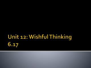 Unit 12: Wishful Thinking 6.17