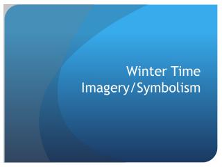 Winter Time Imagery/Symbolism