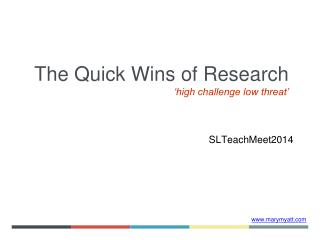 The Quick Wins of Research 'high challenge low threat'