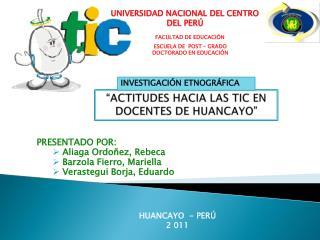 """""""ACTITUDES HACIA LAS TIC EN DOCENTES DE HUANCAYO"""""""