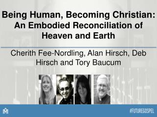 Being Human, Becoming Christian:  An Embodied Reconciliation of Heaven and Earth