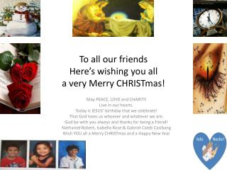 To all our friends Here's wishing you all  a very Merry  CHRISTmas !