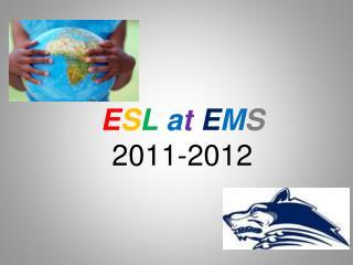 E S L  a t E M S 2011-2012