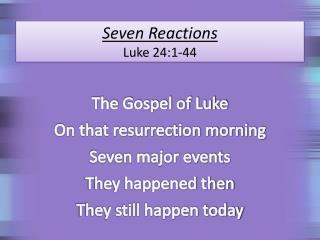 Seven Reactions Luke 24:1-44