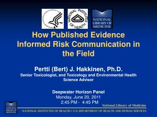 How Published Evidence Informed Risk Communication in the Field Pertti (Bert) J. Hakkinen, Ph.D.