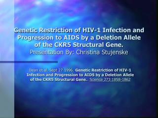 Genetic Restriction of HIV-1 Infection and Progression to AIDS by a Deletion Allele of the CKR5 Structural Gene. Present