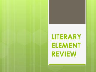 LITERARY ELEMENT REVIEW